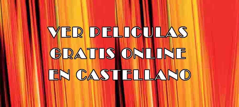 Ver Películas Online Gratis en Castellano sin Registrarse